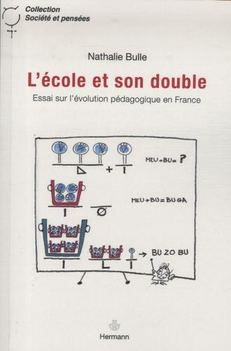 Nathalie Bulle - L'école et son double - Essai sur l'évolution pédagogique en France.