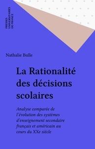 Nathalie Bulle - La rationalité des décisions scolaires - Analyse comparée de l'évolution des systèmes d'enseignement secondaire français et américain au cours du XXe siècle.