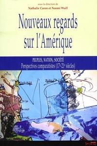 Nathalie Caron et Naomi Wulf - Nouveaux regards sur l'Amérique - Peuple, nation, société ; Perspectives comparatistes (17e-21- siècles).