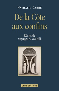 Nathalie Carré - De la Côte aux confins - Récits de voyageurs swahili.