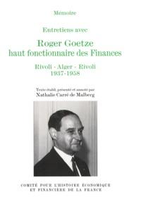 Nathalie Carré de Malberg - Entretiens avec Roger Goetze, haut fonctionnaire des Finances Tome 1 - Rivoli-Alger-Rivoli.