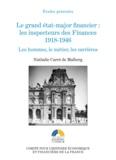 Nathalie Carré de Malberg - Le grand état-major financier : les inspecteurs des Finances 1918-1946 - Les hommes, le métier, les carrières.