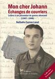 Nathalie Carron-Lanzl - Mon cher Johann, échange de courriers - Lettres à un prisonnier de guerre allemand (1947-1948).