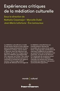 Nathalie Casemajor et Marcelle Dubé - Expériences critiques de la médiation culturelle.