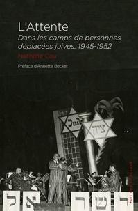 Nathalie Cau - L'attente - Dans les camps des personnes déplacées juives, 1945-1952.