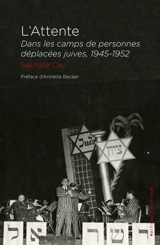 L'attente. Dans les camps des personnes déplacées juives, 1945-1952