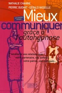 Nathalie Chahine et Pierre Goudart - Mieux communiquer grâce à l'autohypnose - Améliorez vos relations avec : votre partenaire, vos enfants, votre patron, vos collègues.