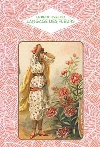 Nathalie Chahine - Petit Livre du langage des fleurs - Nouvelle édition.