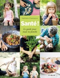 Nathalie Champoux - Santé ! - Le guide pour toute la famille.