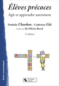 Nathalie Chardon et Catherine Gié - Elèves précoces - Agir et apprendre autrement.
