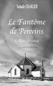 Nathalie Charlier - Le fantôme de Penvins - 1ère partie : renaissance.