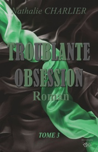 Nathalie Charlier - Troublante Obsession - Tome 3.