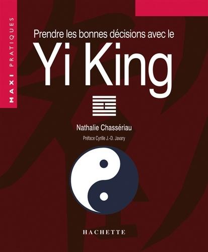 Prendre les bonnes décisions grâce au Yi-King - Nathalie Chassériau-Banas - Format ePub - 9782012301528 - 7,99 €