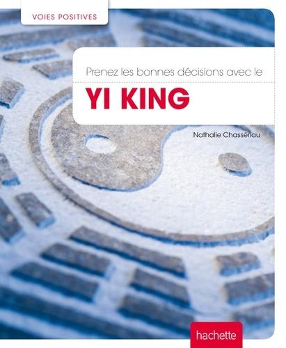 Prenez les bonnes décisions avec le Yi King - Nathalie Chassériau-Banas - 9782012313811 - 7,99 €