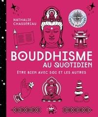 Nathalie Chassériau - Bouddhisme au quotidien - Etre bien avec soi et les autres.