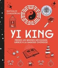 Nathalie Chassériau - Yi King - Prenez les bonnes décisions grâce à la sagesse chinoise.