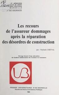 Nathalie Cheval et  Institut des assurances - Les recours de l'assureur dommages après la réparation des désordres de construction.