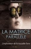 Nathalie Chintanavitch - La matrice parallèle - L'exploration de la nouvelle Terre.