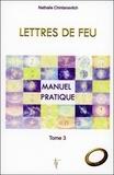Nathalie Chintanavitch - Lettres de feu - Tome 3, Manuel pratique.