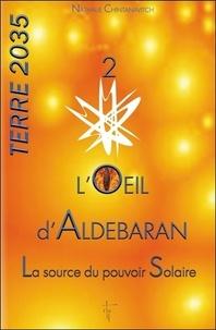 Terre 2035- Tome 2, L'oeil d'Aldebaran - La source du pouvoir solaire - Nathalie Chintanavitch |