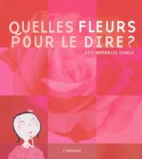 Nathalie Choux - Quelles fleurs pour le dire ?.