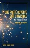 Nathalie Cioffi - Une porte sur l'invisible - Ma vie de médium.