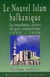 Nathalie Clayer et Xavier Bougarel - Le nouvel Islam balkanique. - Les musulmans, acteurs du post-communisme 1990-2000.