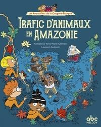 Nathalie Clément et Yves-Marie Clément - Les aventuriers de la Gorgone-Pourpre  : Trafic d'animaux en Amazonie.