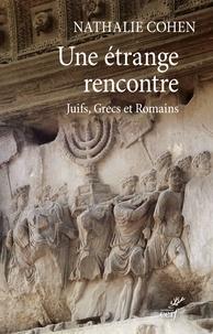 Nathalie Cohen - Une étrange rencontre - Juifs, Grecs et Romains.