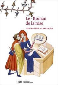 Nathalie Coilly et Marie-Hélène Tesnière - Le Roman de la Rose - L'art d'aimer au Moyen Age.