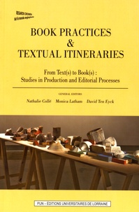 Nathalie Collé et Monica Latham - Book Practices & Textual Itineraries - From Text(s) to Book(s): Studies in Production and Editorial Processes.
