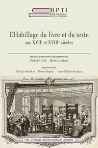 Nathalie Collé et Monica Latham - L'habillage du livre et du texte aux XVIIe et XVIIIe siècles.