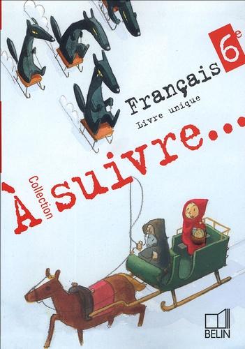A Suivre Francais 6e Livre Unique