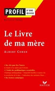 Nathalie Combe - Profil - Cohen (Albert) : Le Livre de ma mère - Analyse littéraire de l'oeuvre.
