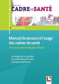 Nathalie Cortès - Manuel de secours à l'usage des cadres de santé et à tout encadrant d'équipe médicale - Le management au quotidien, les problématiques du cadre, le partage d'expériences.