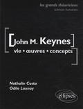 Nathalie Costa et Odile Launay - John Maynard Keynes - Vie, oeuvres, concepts.