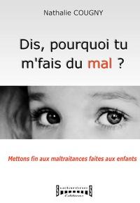 Dis, pourquoi tu mfais du mal ? - Mettons fin aux maltraitances faites aux enfants.pdf