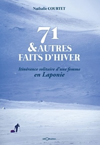 Nathalie Courtet - 71 & autres faits d'hiver - Itinérance solitaire d'une femme en Laponie.