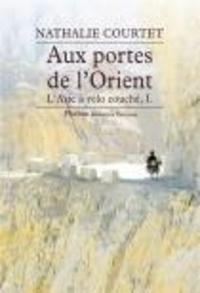 Nathalie Courtet - L'Asie à vélo couché - Tome 1, Aux portes de l'Orient.
