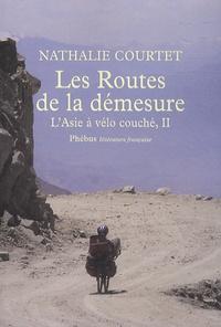 Nathalie Courtet - L'Asie à vélo couché - Tome 2, Les Routes de la démesure.