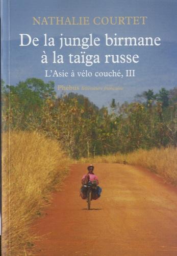 Nathalie Courtet - L'Asie à vélo couché - Tome 3, De la jungle birmane à la taïga russe.