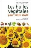 Nathalie Cousin - Les huiles végétales pour votre santé - Oméga 3, 6, 9....