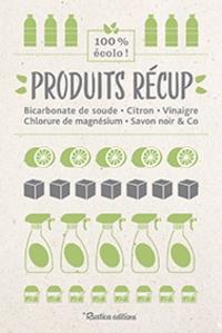 Nathalie Cousin et Nathalie Semenuik - Produits récup' - Bicarbonate de soude, citron, vinaigre, Chlorure de magnésium, savon noir & Co.