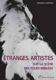 Nathalie Coutelet - Etranges artistes sur la scène des Folies-Bergères (1871-1936).