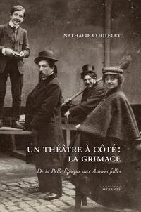 Nathalie Coutelet - Un théâtre à côté : La Grimace - De La Belle Epoque aux Années folles.