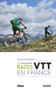 Nathalie Cuche et Eric Béallet - Les plus beaux raids VTT en France.