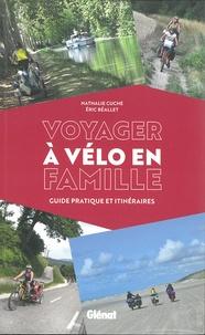 Nathalie Cuche et Eric Béallet - Voyager à vélo en famille - Guide pratique et itinéraires.