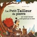 Nathalie Dargent et Jean-Marc Langue - Le petit tailleur de pierre - Qui voulait devenir aussi grand que le soleil.