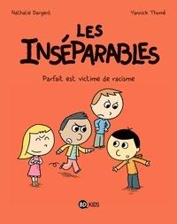 Nathalie Dargent - Les inséparables, Tome 02 - Parfait est victime de racisme.