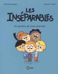 Nathalie Dargent et Yannick Thomé - Les inséparables Tome 1 : Les parents de Lucas divorcent.